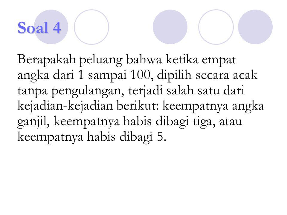 Soal 4 Berapakah peluang bahwa ketika empat angka dari 1 sampai 100, dipilih secara acak tanpa pengulangan, terjadi salah satu dari kejadian-kejadian