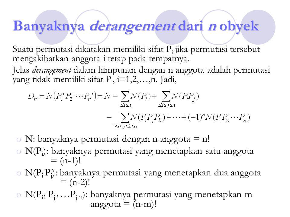 Banyaknya derangement dari n obyek Suatu permutasi dikatakan memiliki sifat P i jika permutasi tersebut mengakibatkan anggota i tetap pada tempatnya.