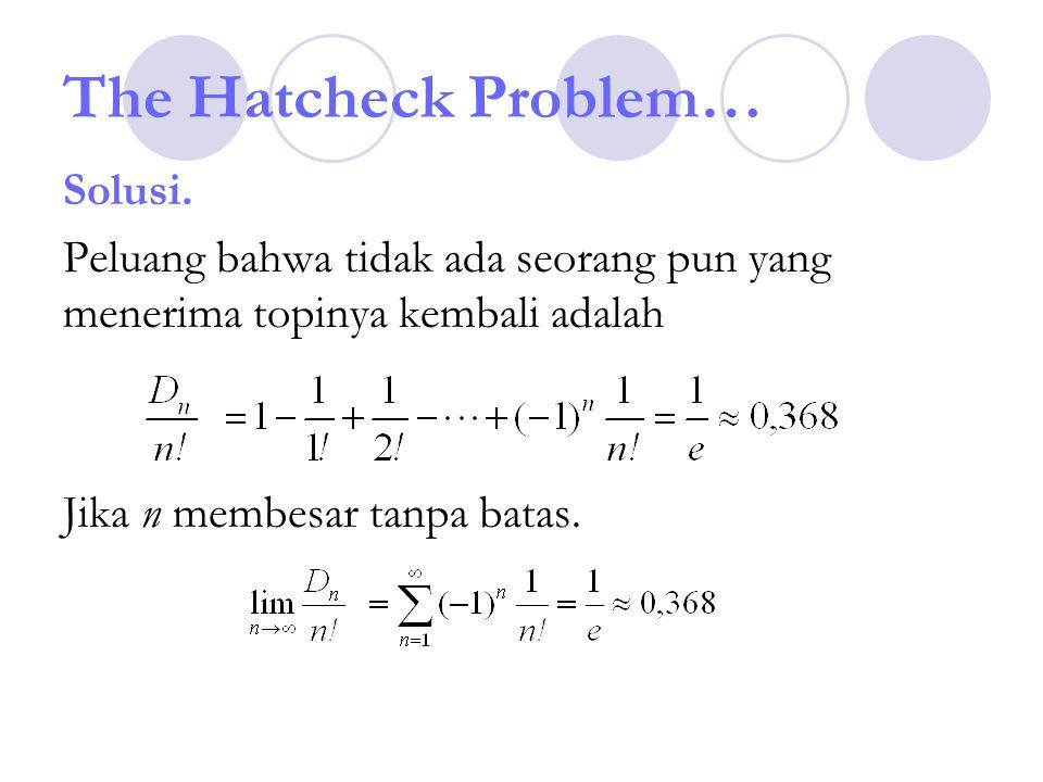 The Hatcheck Problem… Solusi. Peluang bahwa tidak ada seorang pun yang menerima topinya kembali adalah Jika n membesar tanpa batas.
