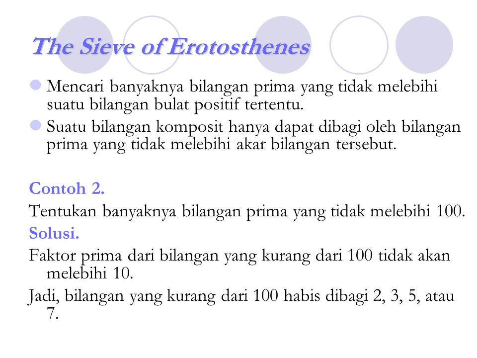 The Sieve of Erotosthenes Mencari banyaknya bilangan prima yang tidak melebihi suatu bilangan bulat positif tertentu. Suatu bilangan komposit hanya da