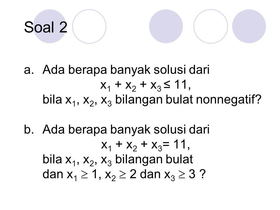 a.Ada berapa banyak solusi dari x 1 + x 2 + x 3 ≤ 11, bila x 1, x 2, x 3 bilangan bulat nonnegatif.