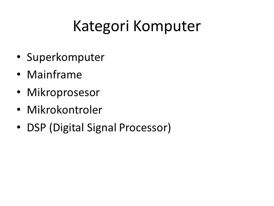 Kategori Komputer Superkomputer Mainframe Mikroprosesor Mikrokontroler DSP (Digital Signal Processor)