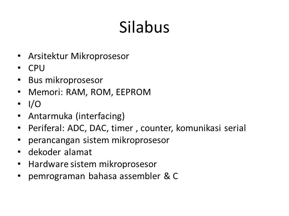 Silabus Arsitektur Mikroprosesor CPU Bus mikroprosesor Memori: RAM, ROM, EEPROM I/O Antarmuka (interfacing) Periferal: ADC, DAC, timer, counter, komun