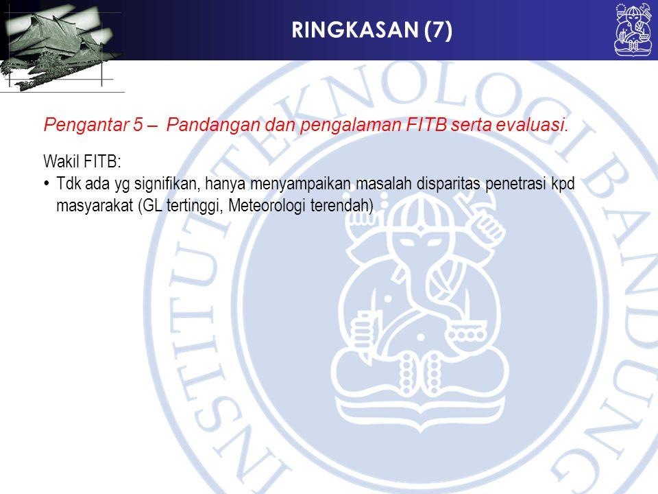 RINGKASAN (7) Pengantar 5 –Pandangan dan pengalaman FITB serta evaluasi. Wakil FITB: Tdk ada yg signifikan, hanya menyampaikan masalah disparitas pene