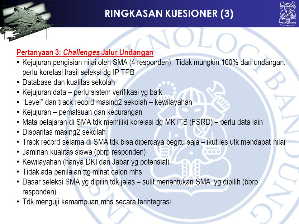 RINGKASAN KUESIONER (3) Pertanyaan 3: Challenges Jalur Undangan Kejujuran pengisian nilai oleh SMA (4 responden). Tidak mungkin 100% dari undangan, pe