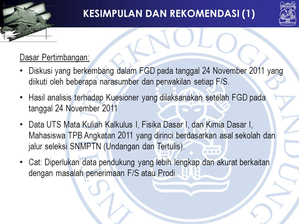 KESIMPULAN DAN REKOMENDASI (1) Dasar Pertimbangan: Diskusi yang berkembang dalam FGD pada tanggal 24 November 2011 yang diikuti oleh beberapa narasumber dan perwakilan setiap F/S.