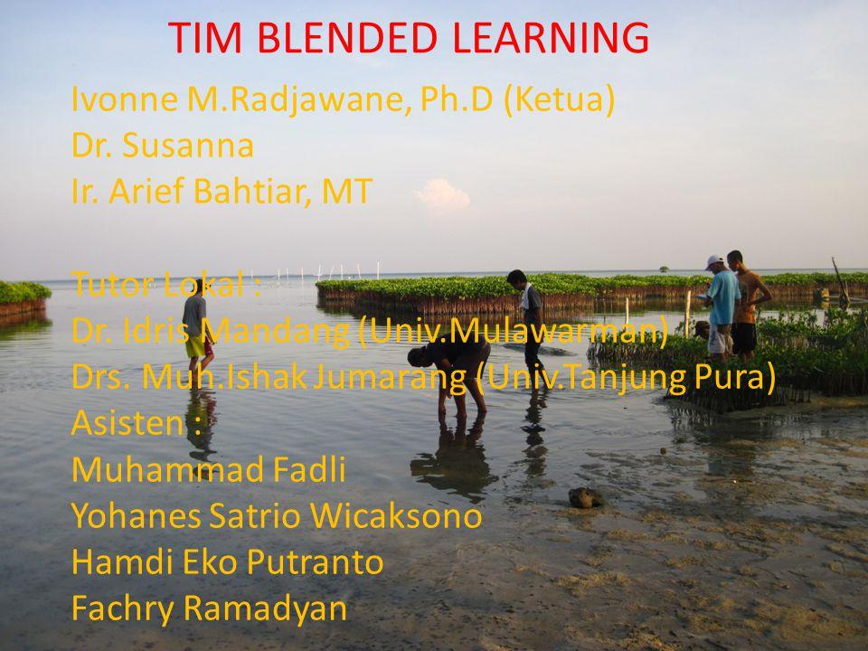 Ivonne M.Radjawane, Ph.D (Ketua) Dr. Susanna Ir. Arief Bahtiar, MT Tutor Lokal : Dr. Idris Mandang (Univ.Mulawarman) Drs. Muh.Ishak Jumarang (Univ.Tan