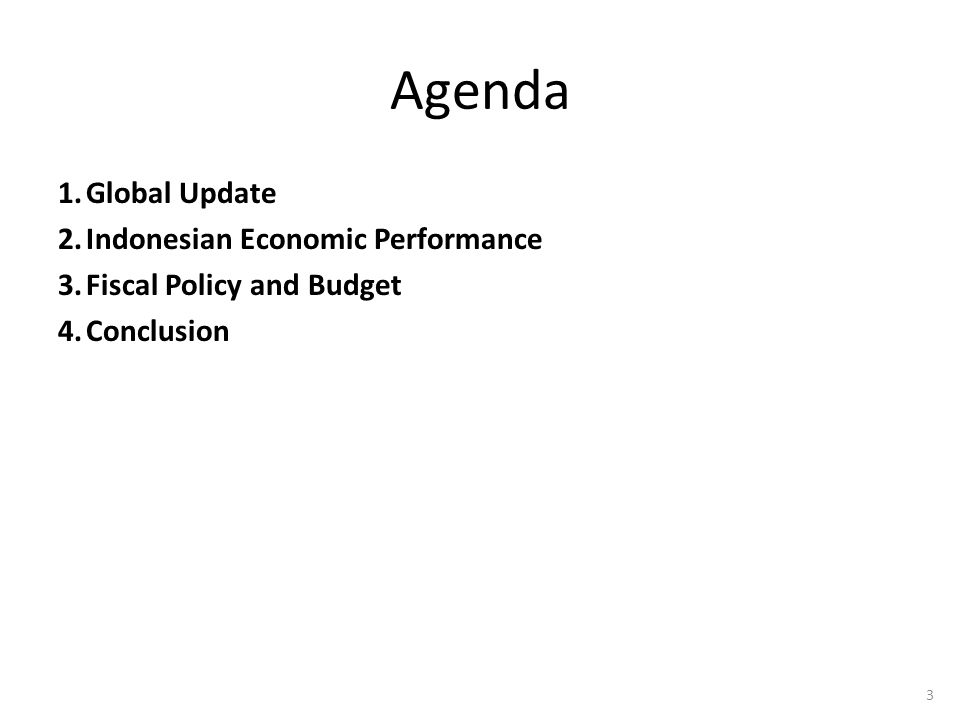 3 Agenda 1.Global Update 2.Indonesian Economic Performance 3.Fiscal Policy and Budget 4.Conclusion