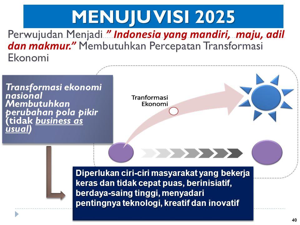 """Perwujudan Menjadi """" Indonesia yang mandiri, maju, adil dan makmur."""" Membutuhkan Percepatan Transformasi Ekonomi Transformasi ekonomi nasional Membutu"""