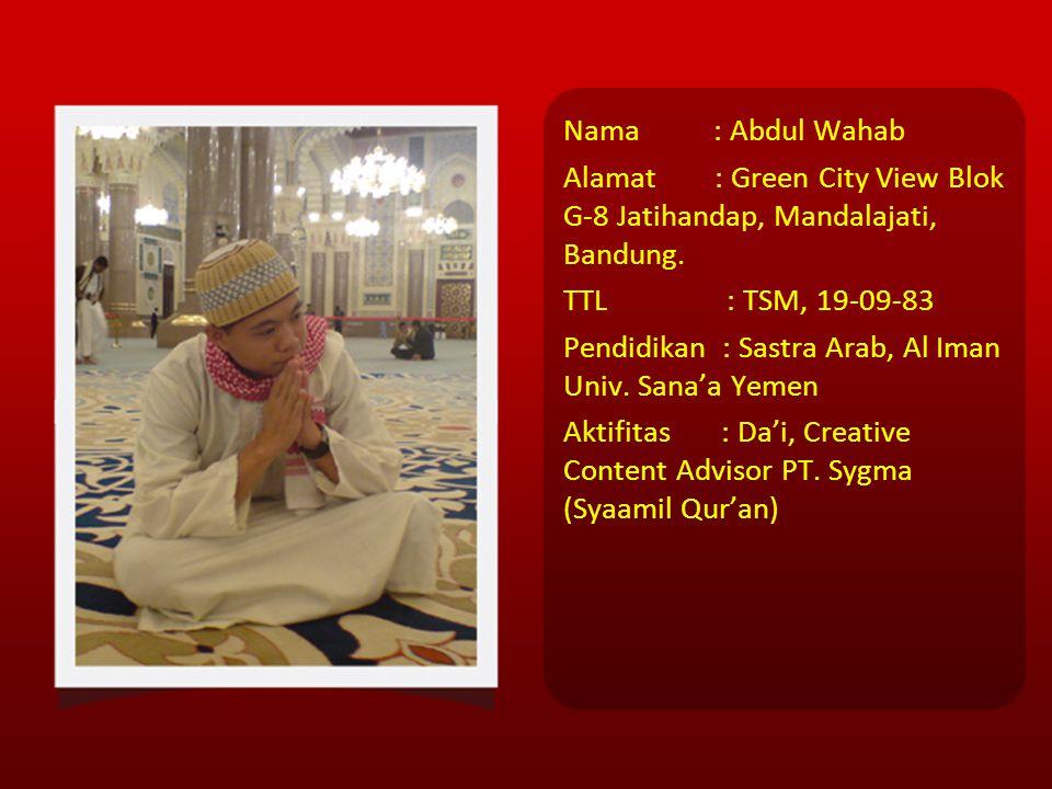 Nama : Abdul Wahab Alamat : Green City View Blok G-8 Jatihandap, Mandalajati, Bandung.