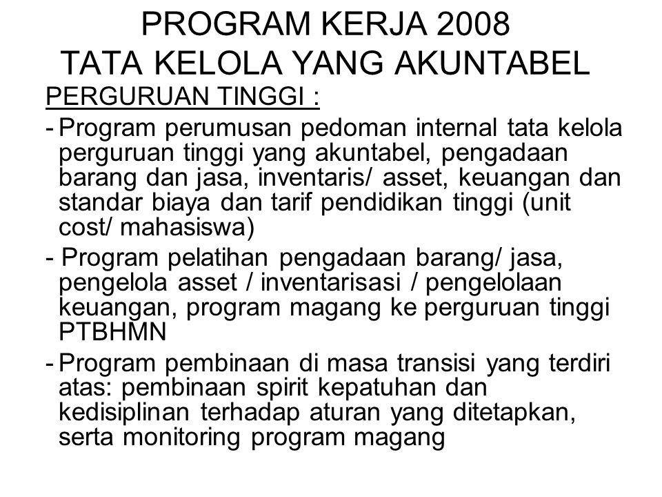 PROGRAM KERJA 2008 TATA KELOLA YANG AKUNTABEL PERGURUAN TINGGI : -Program perumusan pedoman internal tata kelola perguruan tinggi yang akuntabel, peng