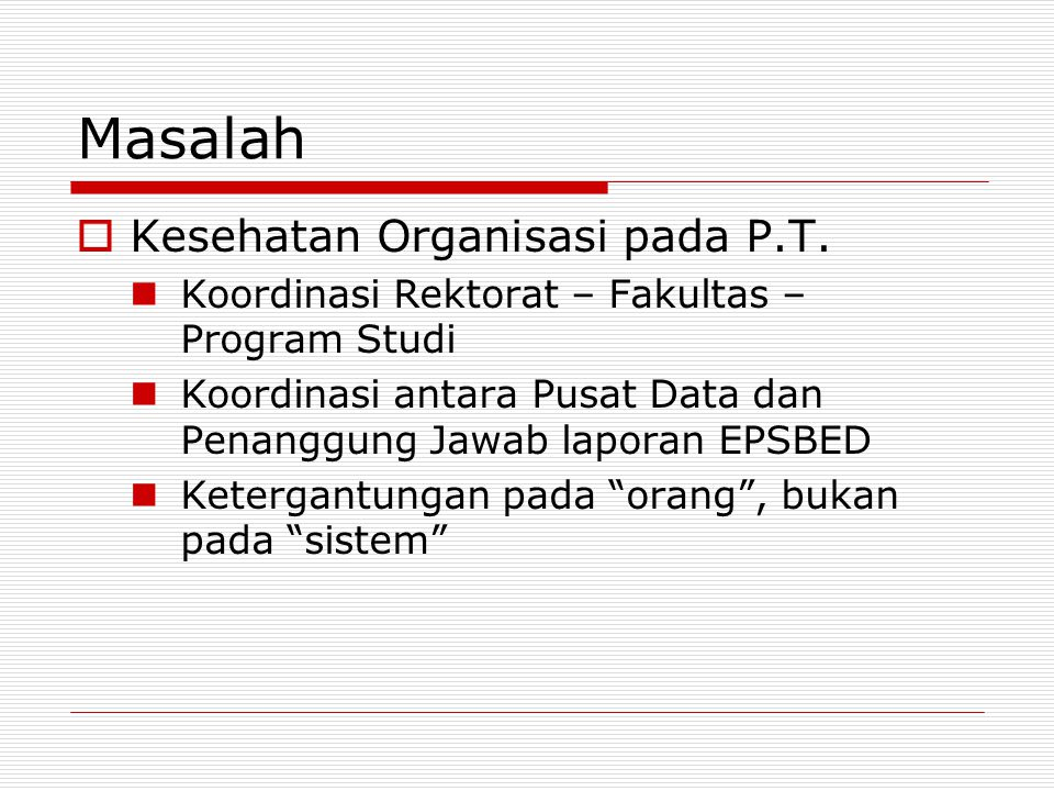Masalah  Kesehatan Organisasi pada P.T. Koordinasi Rektorat – Fakultas – Program Studi Koordinasi antara Pusat Data dan Penanggung Jawab laporan EPSB