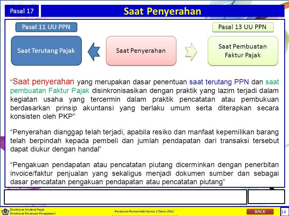 14 Direktorat Jenderal Pajak Direktorat Peraturan Perpajakan I Peraturan Pemerintah Nomor 1 Tahun 2012 14 Pasal 17 Saat Penyerahan Saat Terutang Pajak