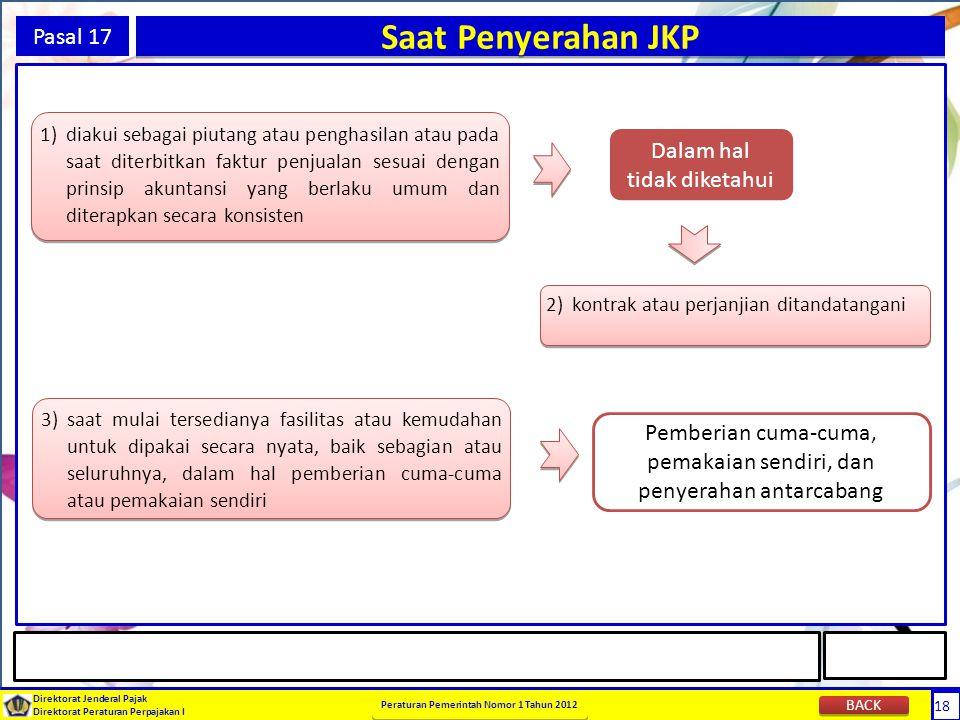 18 Direktorat Jenderal Pajak Direktorat Peraturan Perpajakan I Peraturan Pemerintah Nomor 1 Tahun 2012 18 Pasal 17 Saat Penyerahan JKP 1) diakui sebag