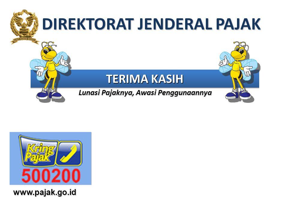 TERIMA KASIH Lunasi Pajaknya, Awasi Penggunaannya www.pajak.go.id DIREKTORAT JENDERAL PAJAK