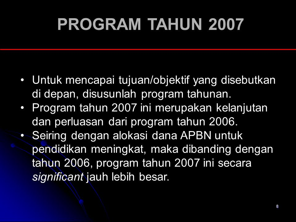 8 PROGRAM TAHUN 2007 Untuk mencapai tujuan/objektif yang disebutkan di depan, disusunlah program tahunan. Program tahun 2007 ini merupakan kelanjutan