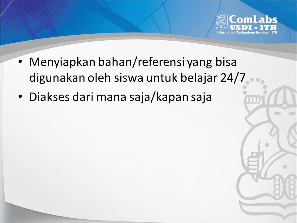 Menyiapkan bahan/referensi yang bisa digunakan oleh siswa untuk belajar 24/7 Diakses dari mana saja/kapan saja