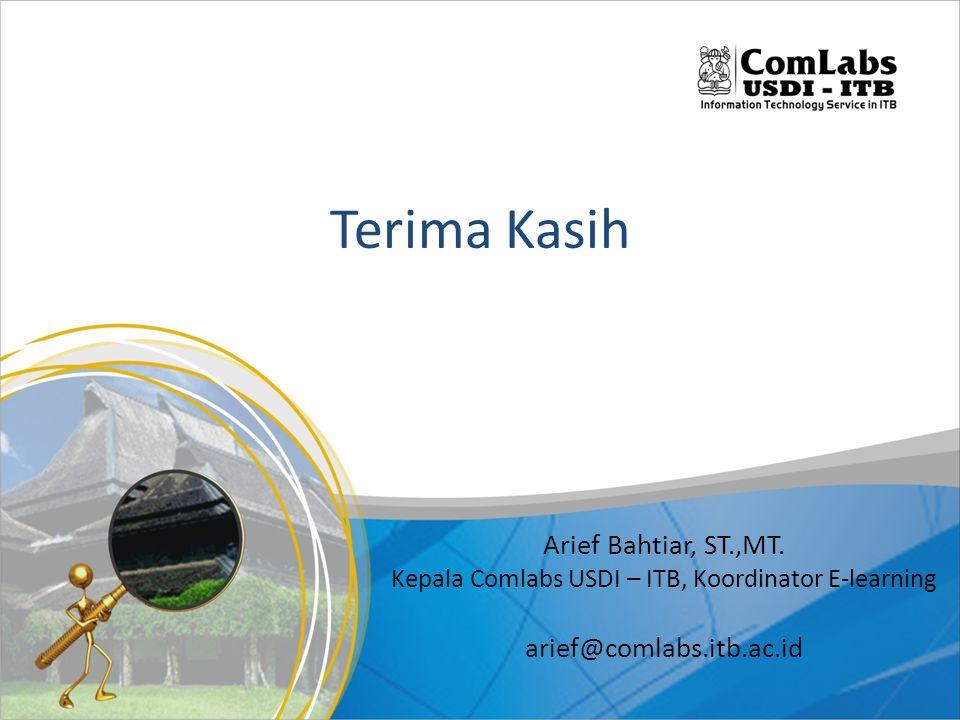 Terima Kasih Arief Bahtiar, ST.,MT. Kepala Comlabs USDI – ITB, Koordinator E-learning arief@comlabs.itb.ac.id