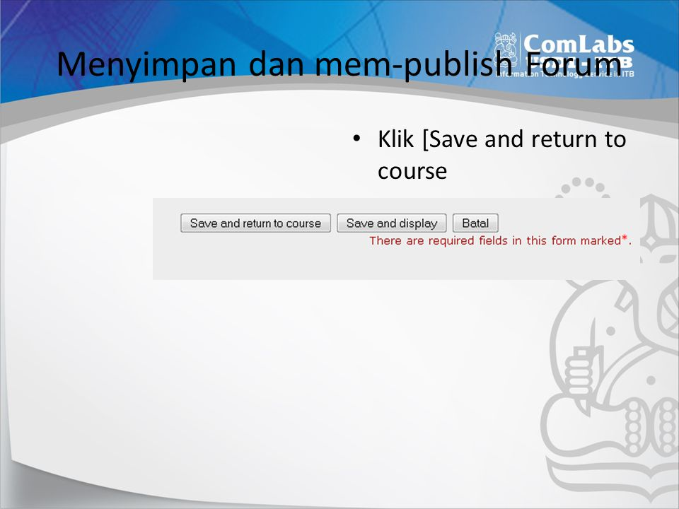 Menyimpan dan mem-publish Forum Klik [Save and return to course