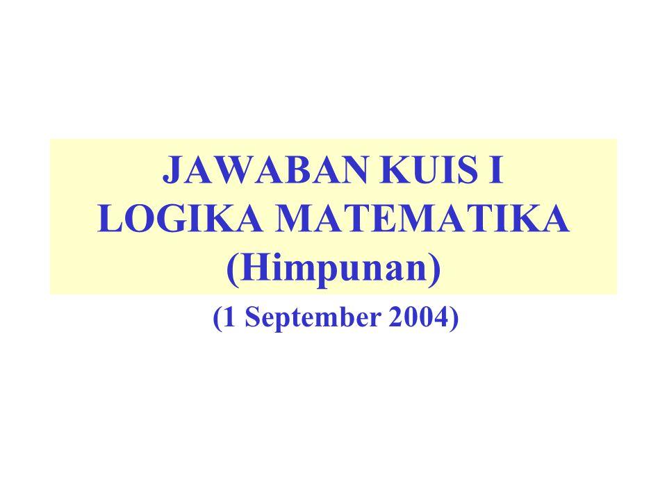 JAWABAN KUIS I LOGIKA MATEMATIKA (Himpunan) (1 September 2004)