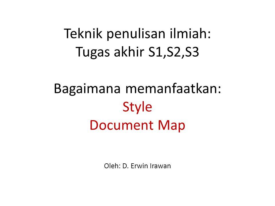 Teknik penulisan ilmiah: Tugas akhir S1,S2,S3 Bagaimana memanfaatkan: Style Document Map Oleh: D.