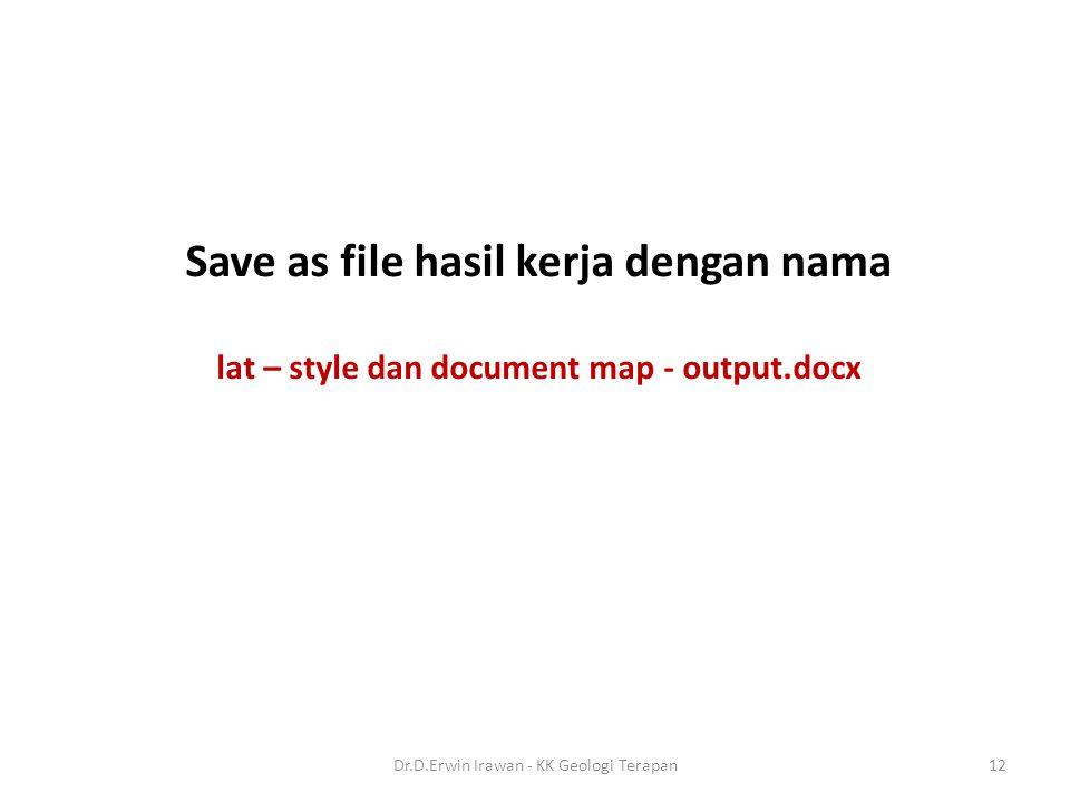 Save as file hasil kerja dengan nama lat – style dan document map - output.docx 12Dr.D.Erwin Irawan - KK Geologi Terapan