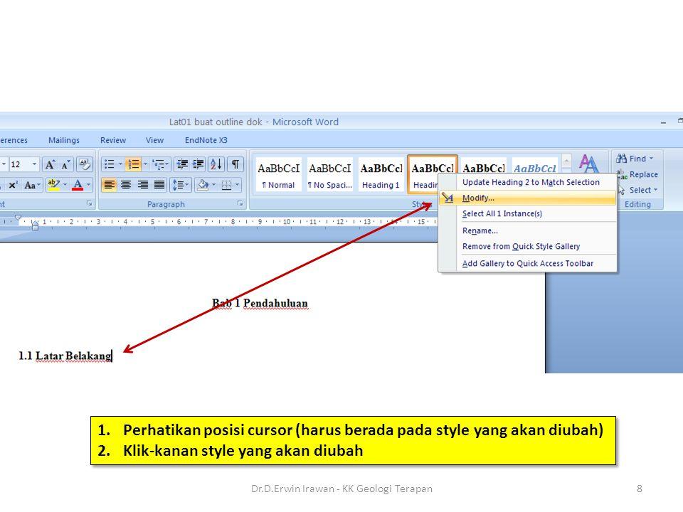 1.Perhatikan posisi cursor (harus berada pada style yang akan diubah) 2.Klik-kanan style yang akan diubah 1.Perhatikan posisi cursor (harus berada pada style yang akan diubah) 2.Klik-kanan style yang akan diubah 8Dr.D.Erwin Irawan - KK Geologi Terapan