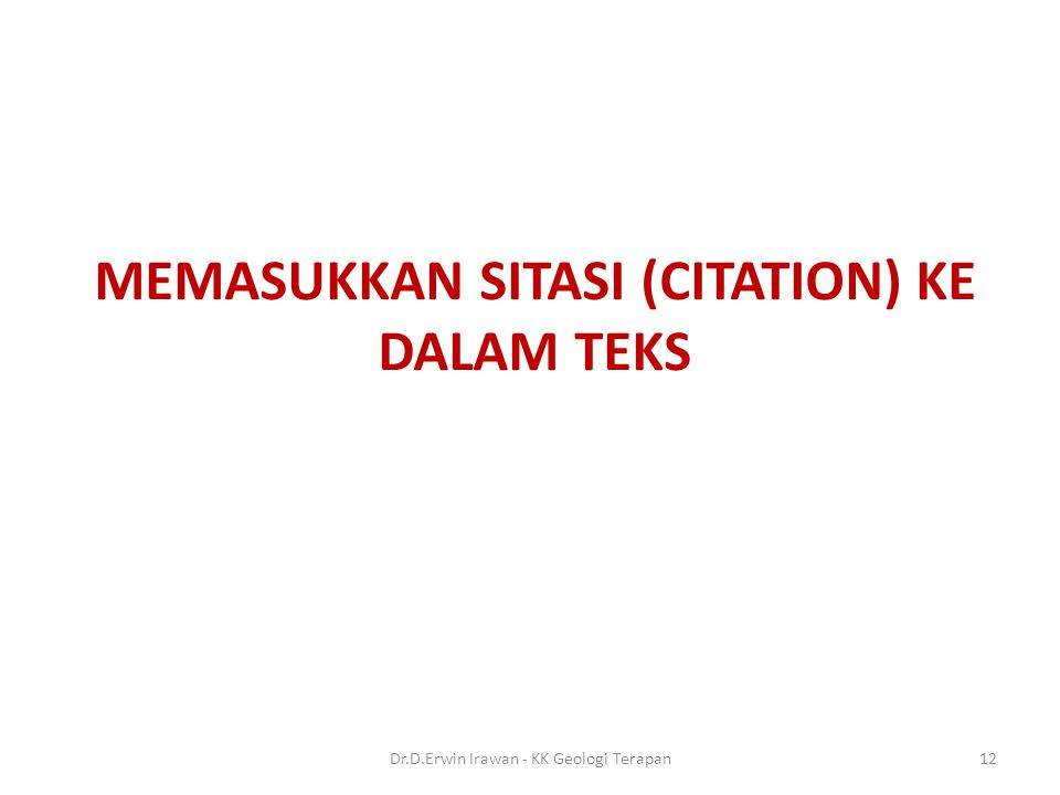 MEMASUKKAN SITASI (CITATION) KE DALAM TEKS 12Dr.D.Erwin Irawan - KK Geologi Terapan