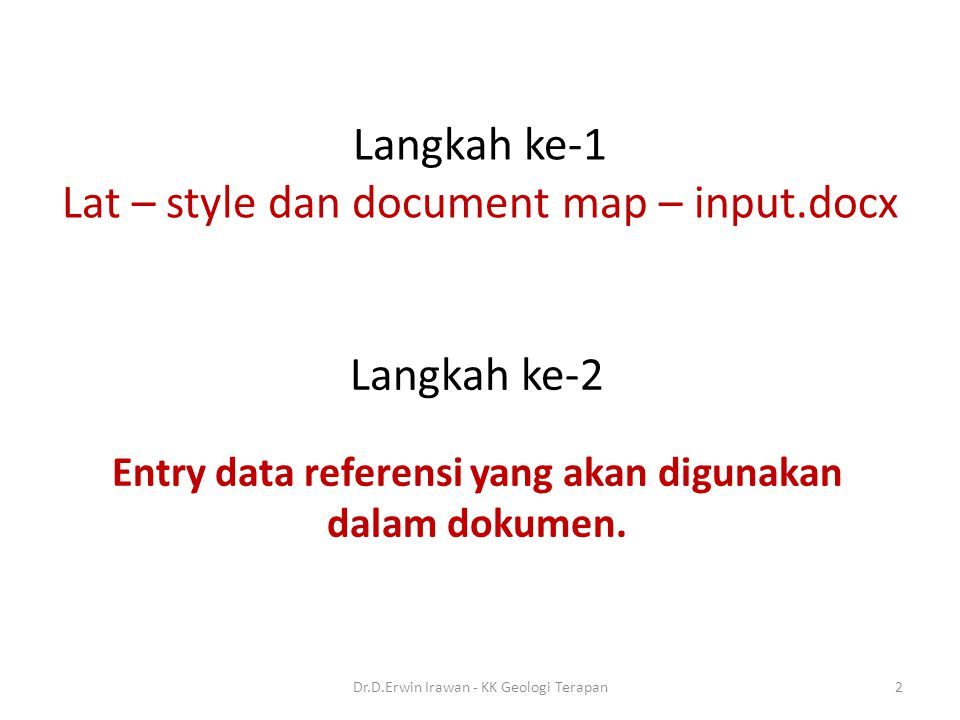 Langkah ke-1 Lat – style dan document map – input.docx Langkah ke-2 Entry data referensi yang akan digunakan dalam dokumen.
