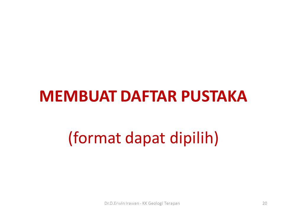 MEMBUAT DAFTAR PUSTAKA (format dapat dipilih) 20Dr.D.Erwin Irawan - KK Geologi Terapan