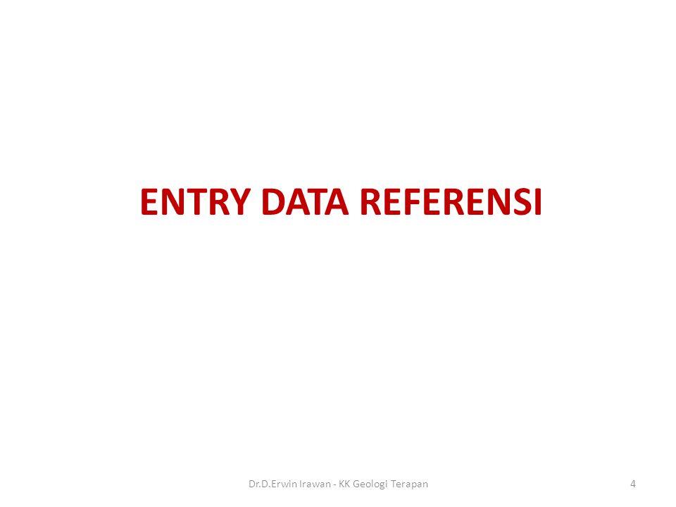 ENTRY DATA REFERENSI 4Dr.D.Erwin Irawan - KK Geologi Terapan