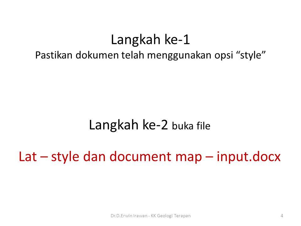 Langkah ke-1 Pastikan dokumen telah menggunakan opsi style Langkah ke-2 buka file Lat – style dan document map – input.docx 4Dr.D.Erwin Irawan - KK Geologi Terapan