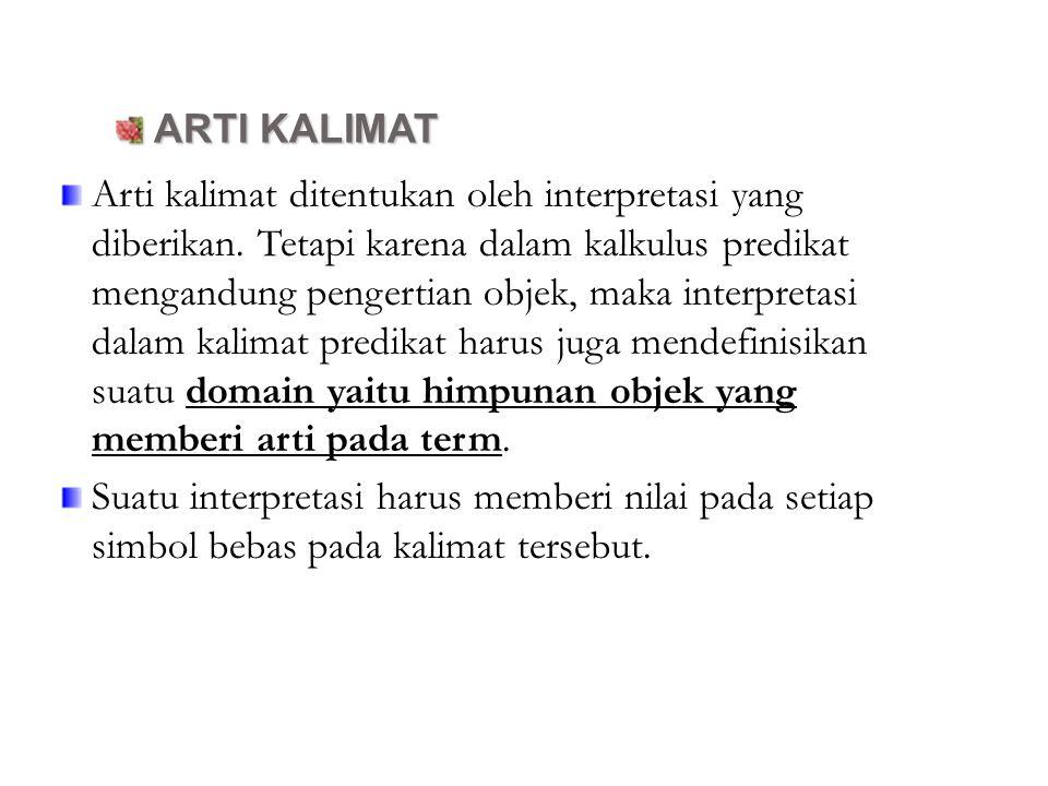 ARTI KALIMAT ARTI KALIMAT Arti kalimat ditentukan oleh interpretasi yang diberikan. Tetapi karena dalam kalkulus predikat mengandung pengertian objek,