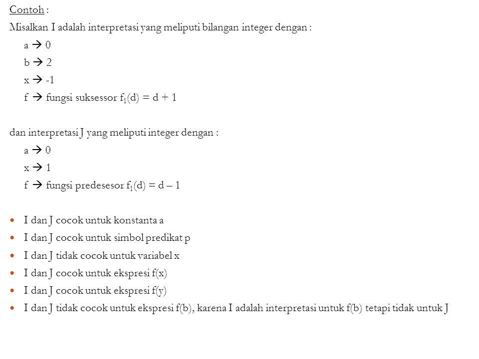 Contoh : Misalkan I adalah interpretasi yang meliputi bilangan integer dengan : a  0 b  2 x  -1 f  fungsi suksessor f 1 (d) = d + 1 dan interpreta