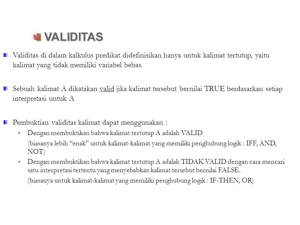 VALIDITAS VALIDITAS Validitas di dalam kalkulus predikat didefinisikan hanya untuk kalimat tertutup, yaitu kalimat yang tidak memiliki variabel bebas.