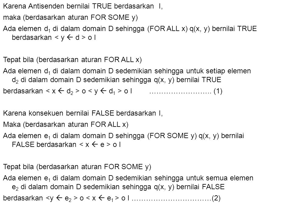 Karena Antisenden bernilai TRUE berdasarkan I, maka (berdasarkan aturan FOR SOME y) Ada elemen d 1 di dalam domain D sehingga (FOR ALL x) q(x, y) bern