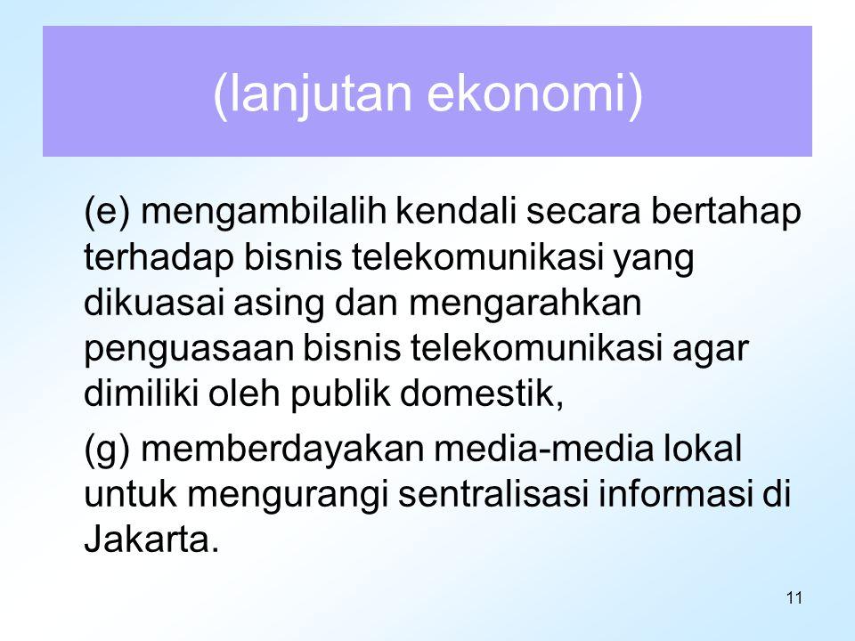 11 (lanjutan ekonomi) (e) mengambilalih kendali secara bertahap terhadap bisnis telekomunikasi yang dikuasai asing dan mengarahkan penguasaan bisnis t