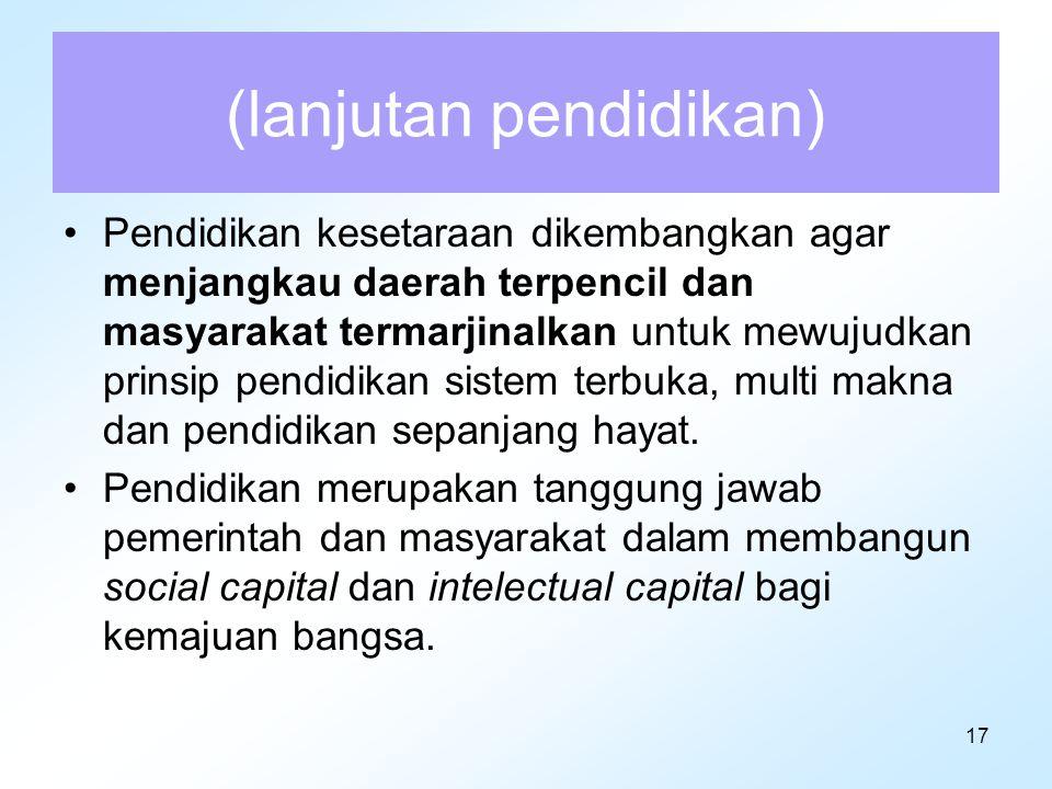 17 (lanjutan pendidikan) Pendidikan kesetaraan dikembangkan agar menjangkau daerah terpencil dan masyarakat termarjinalkan untuk mewujudkan prinsip pe