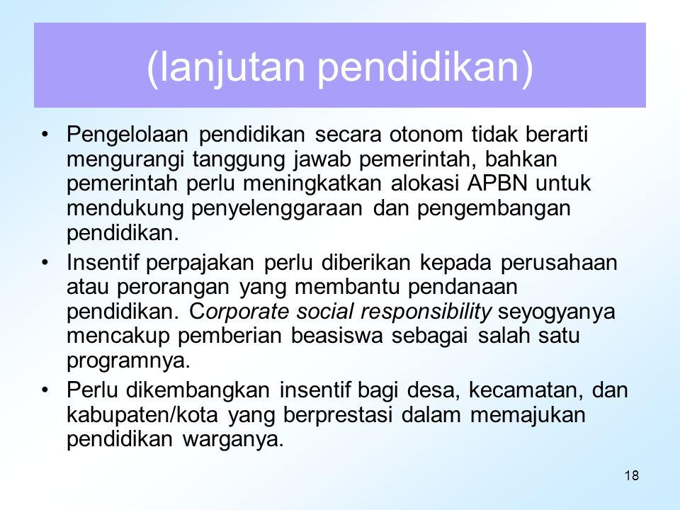 18 (lanjutan pendidikan) Pengelolaan pendidikan secara otonom tidak berarti mengurangi tanggung jawab pemerintah, bahkan pemerintah perlu meningkatkan
