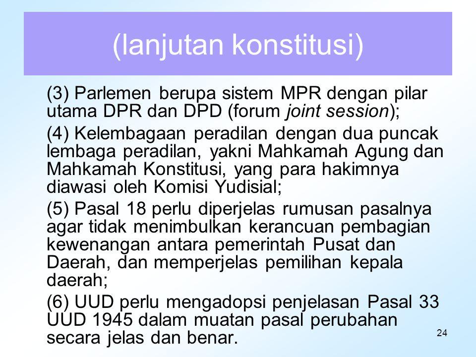 24 (lanjutan konstitusi) (3) Parlemen berupa sistem MPR dengan pilar utama DPR dan DPD (forum joint session); (4) Kelembagaan peradilan dengan dua pun