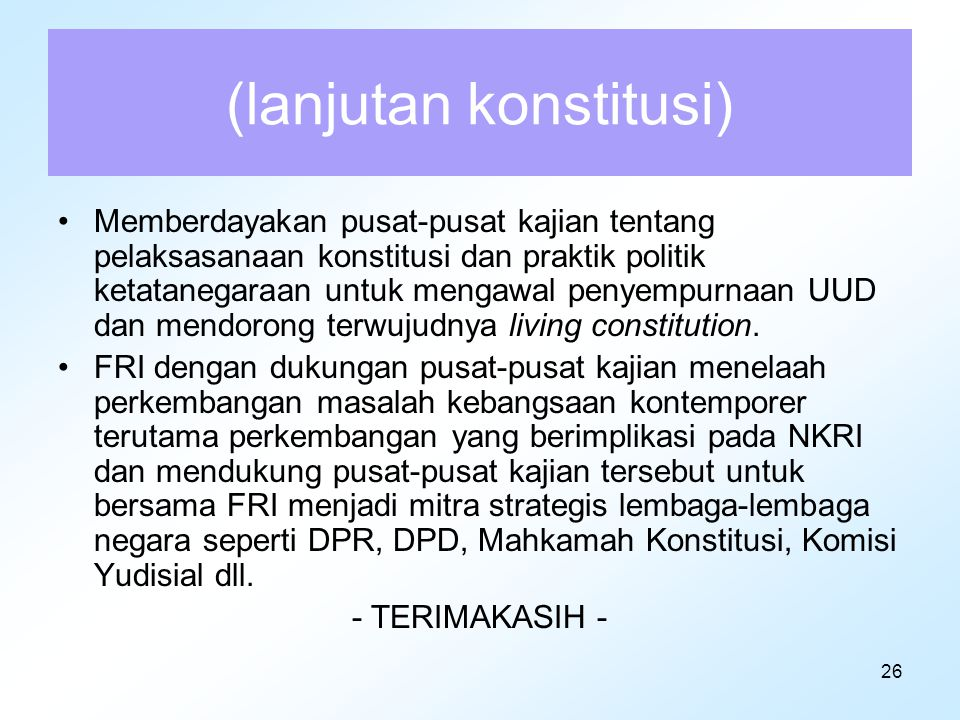26 (lanjutan konstitusi) Memberdayakan pusat-pusat kajian tentang pelaksasanaan konstitusi dan praktik politik ketatanegaraan untuk mengawal penyempur