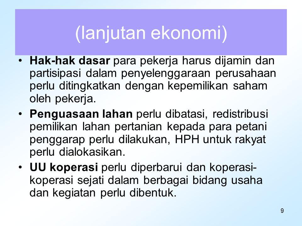 10 (lanjutan ekonomi) Peranan negara dalam pengelolaan aset strategis dan cabang produksi yang menguasai hajat hidup orang banyak harus ditingkatkan.