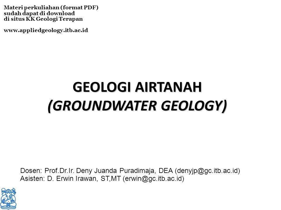 GEOLOGI AIRTANAH (GROUNDWATER GEOLOGY) Materi perkuliahan (format PDF) sudah dapat di download di situs KK Geologi Terapan www.appliedgeology.itb.ac.