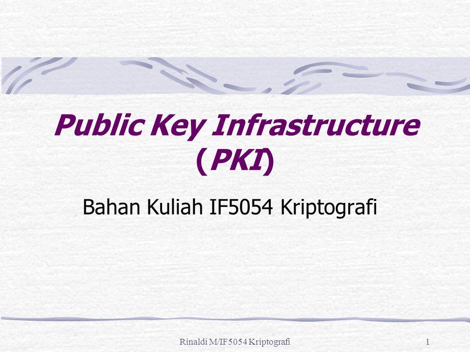 Rinaldi M/IF5054 Kriptografi1 Public Key Infrastructure (PKI) Bahan Kuliah IF5054 Kriptografi