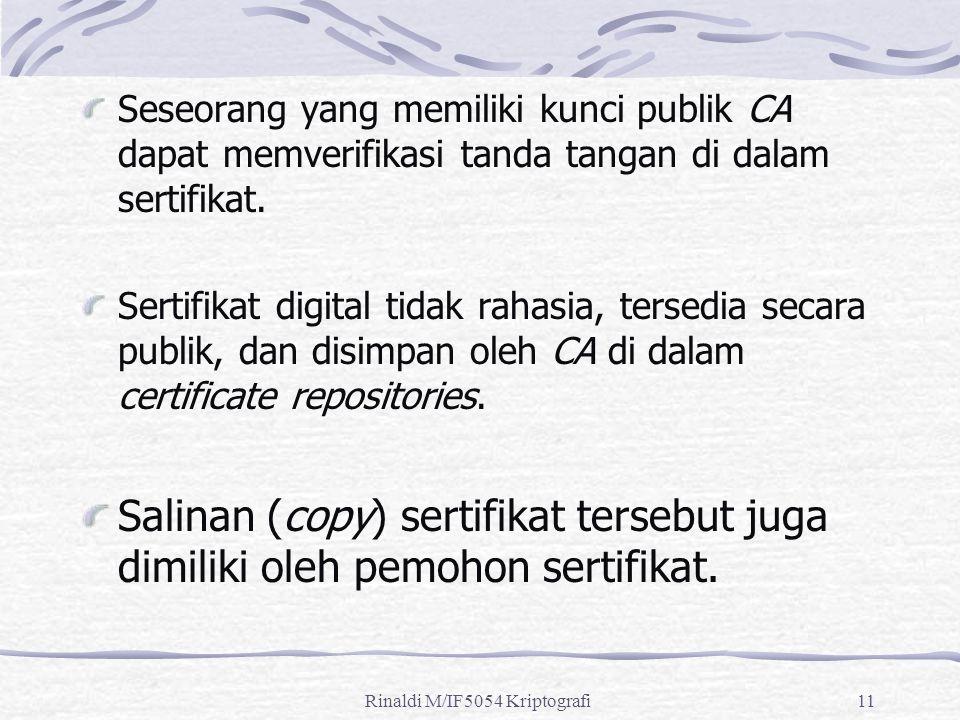 Rinaldi M/IF5054 Kriptografi11 Seseorang yang memiliki kunci publik CA dapat memverifikasi tanda tangan di dalam sertifikat.