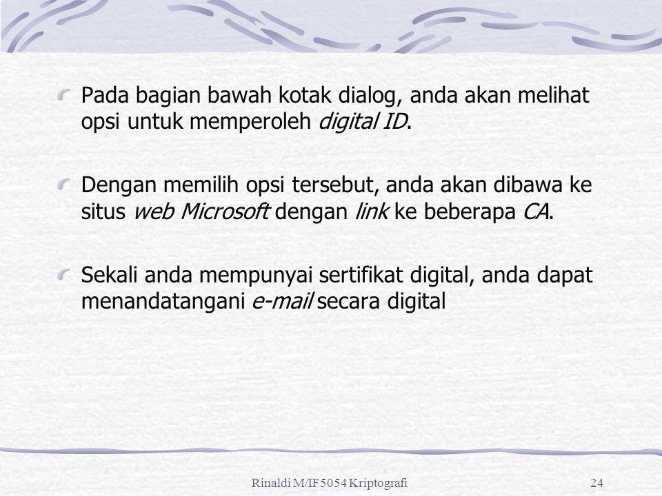 Rinaldi M/IF5054 Kriptografi24 Pada bagian bawah kotak dialog, anda akan melihat opsi untuk memperoleh digital ID. Dengan memilih opsi tersebut, anda