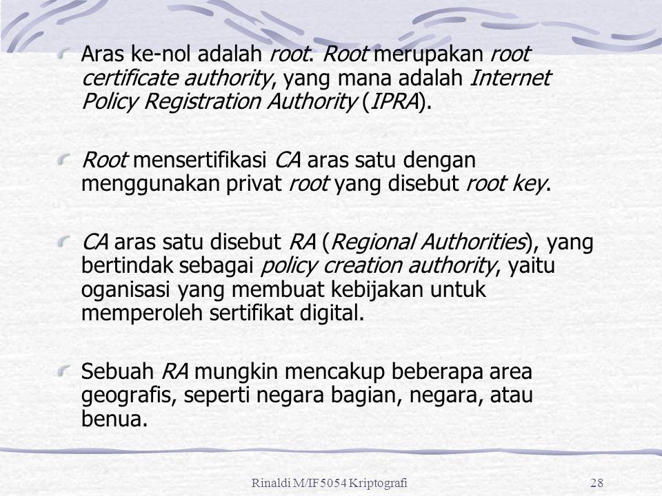 Rinaldi M/IF5054 Kriptografi28 Aras ke-nol adalah root. Root merupakan root certificate authority, yang mana adalah Internet Policy Registration Autho