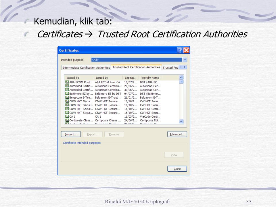 Rinaldi M/IF5054 Kriptografi33 Kemudian, klik tab: Certificates  Trusted Root Certification Authorities