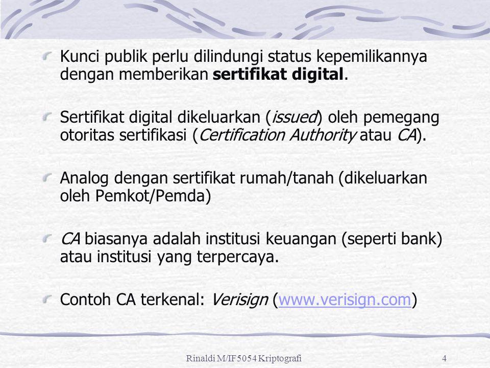 4 Kunci publik perlu dilindungi status kepemilikannya dengan memberikan sertifikat digital. Sertifikat digital dikeluarkan (issued) oleh pemegang otor
