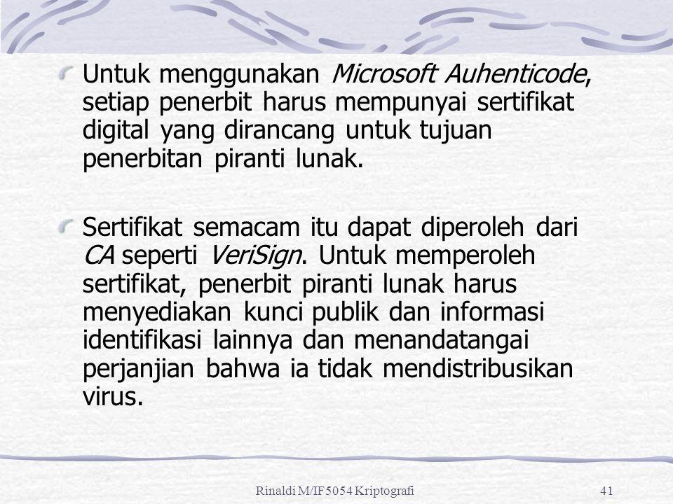 Rinaldi M/IF5054 Kriptografi41 Untuk menggunakan Microsoft Auhenticode, setiap penerbit harus mempunyai sertifikat digital yang dirancang untuk tujuan penerbitan piranti lunak.